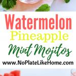 Watermelon Pineapple Mojitos
