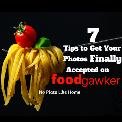 7 Tips to Get Your Photos Finally Accepted on Foodgawker!