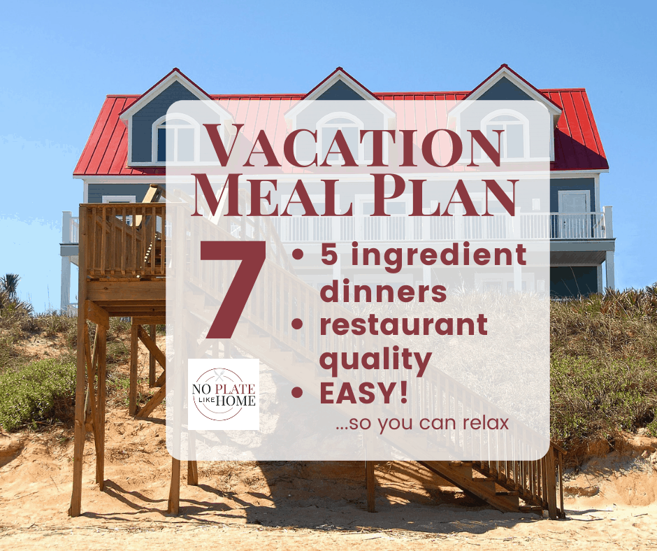 Vacation Meal Plan- 7 Easy Dinners 5 ingredients